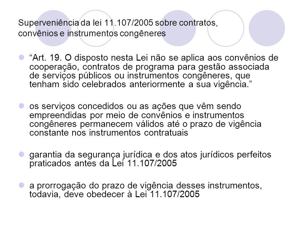 Superveniência da lei 11.107/2005 sobre contratos, convênios e instrumentos congêneres Art.
