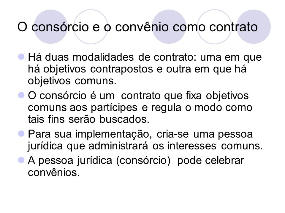 O consórcio e o convênio como contrato Há duas modalidades de contrato: uma em que há objetivos contrapostos e outra em que há objetivos comuns.