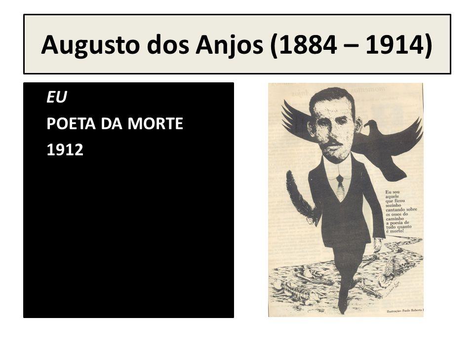 Augusto dos Anjos (1884 – 1914) EU POETA DA MORTE 1912