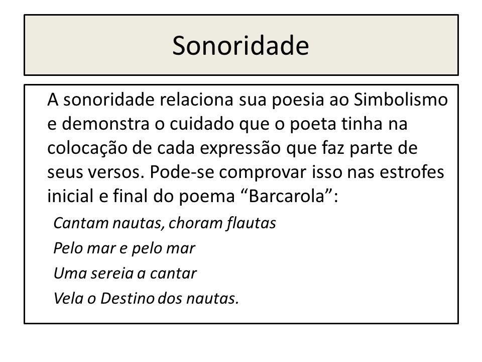 Sonoridade A sonoridade relaciona sua poesia ao Simbolismo e demonstra o cuidado que o poeta tinha na colocação de cada expressão que faz parte de seu
