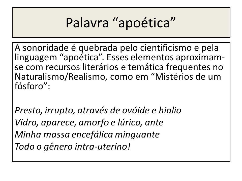 """Palavra """"apoética"""" A sonoridade é quebrada pelo cientificismo e pela linguagem """"apoética"""". Esses elementos aproximam- se com recursos literários e tem"""
