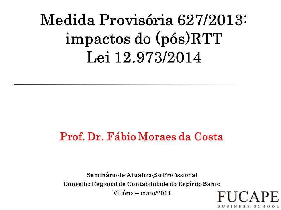 Medida Provisória 627/2013: impactos do (pós)RTT Lei 12.973/2014 Prof.