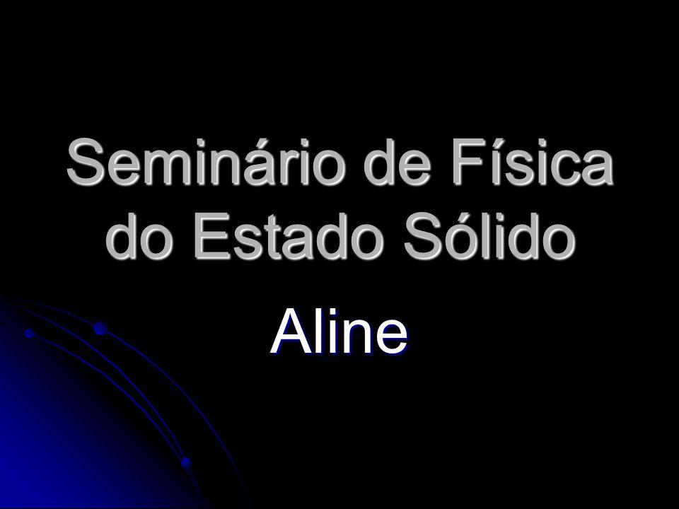 Seminário de Física do Estado Sólido Aline