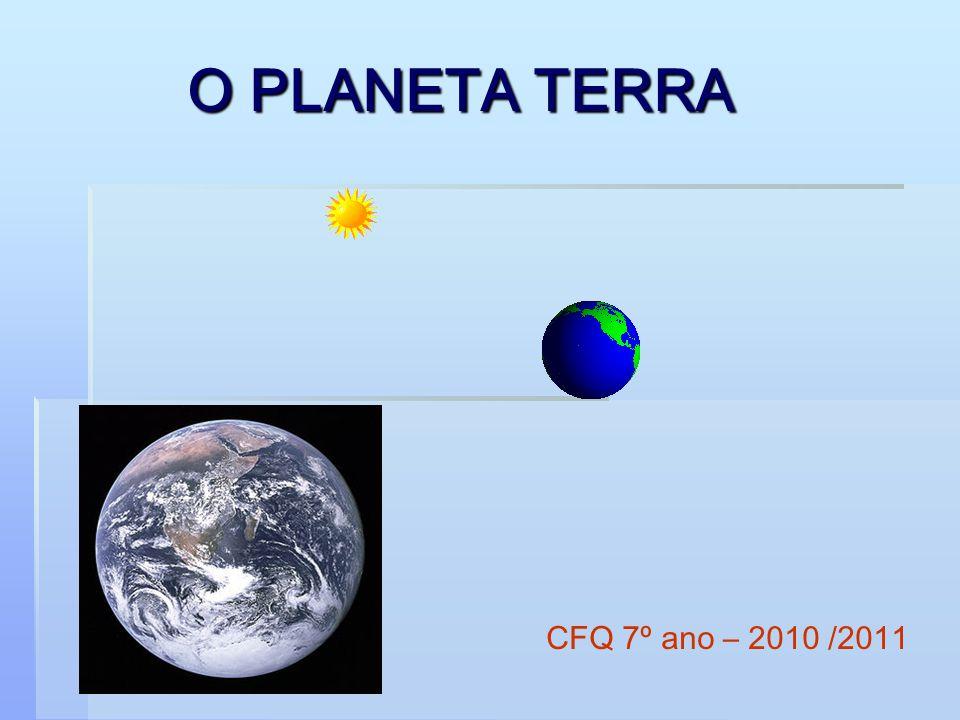 O PLANETA TERRA CFQ 7º ano – 2010 /2011
