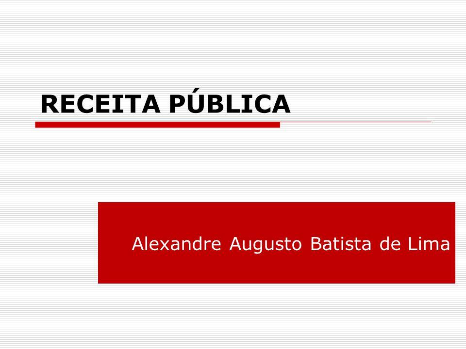 RECEITA PÚBLICA Alexandre Augusto Batista de Lima