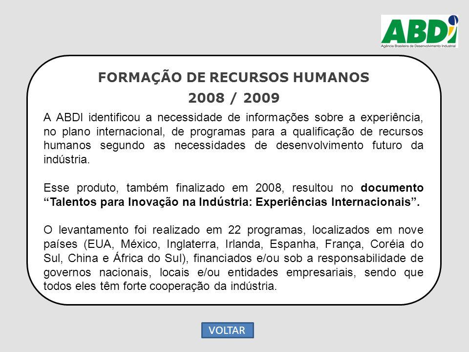 FORMAÇÃO DE RECURSOS HUMANOS 2008 / 2009 A ABDI identificou a necessidade de informações sobre a experiência, no plano internacional, de programas par