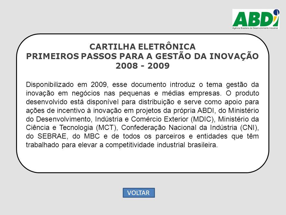 CARTILHA ELETRÔNICA PRIMEIROS PASSOS PARA A GESTÃO DA INOVAÇÃO 2008 - 2009 Disponibilizado em 2009, esse documento introduz o tema gestão da inovação