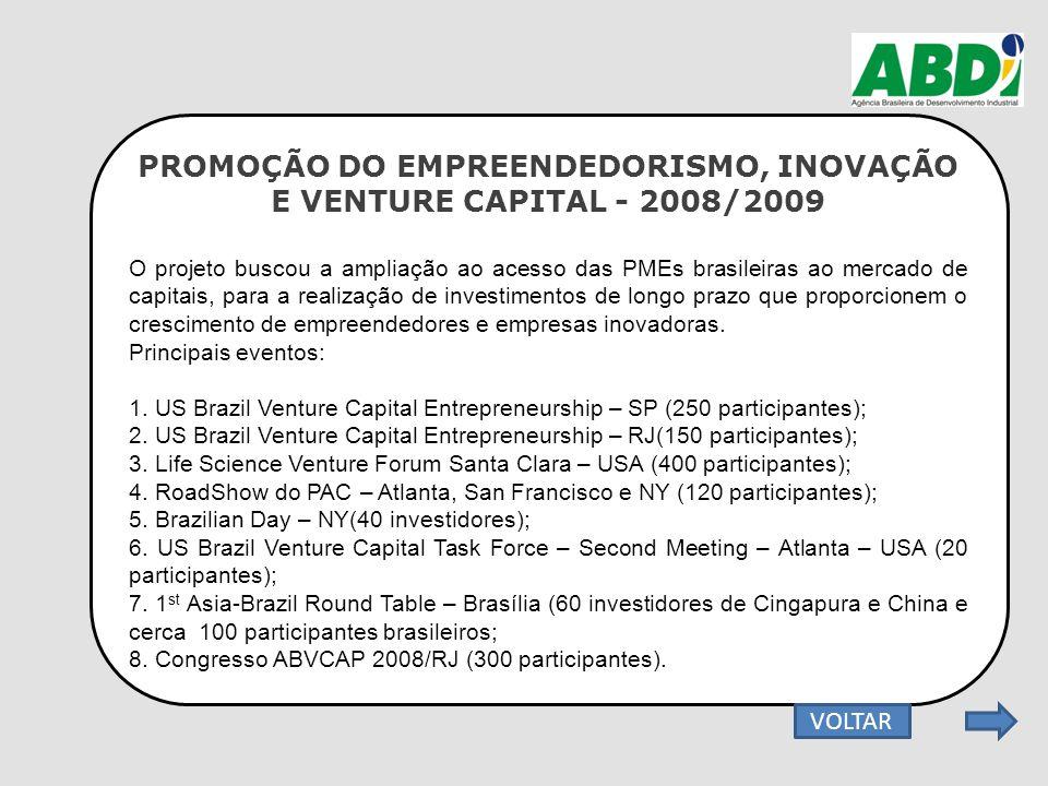 PROMOÇÃO DO EMPREENDEDORISMO, INOVAÇÃO E VENTURE CAPITAL - 2008/2009 O projeto buscou a ampliação ao acesso das PMEs brasileiras ao mercado de capitai