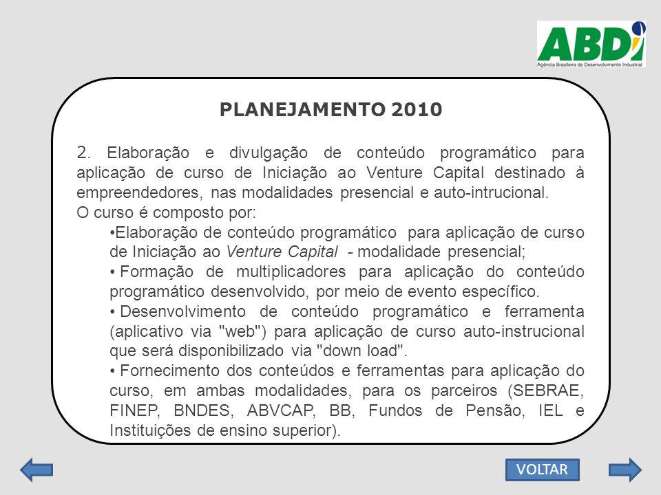 PLANEJAMENTO 2010 2. Elaboração e divulgação de conteúdo programático para aplicação de curso de Iniciação ao Venture Capital destinado à empreendedor