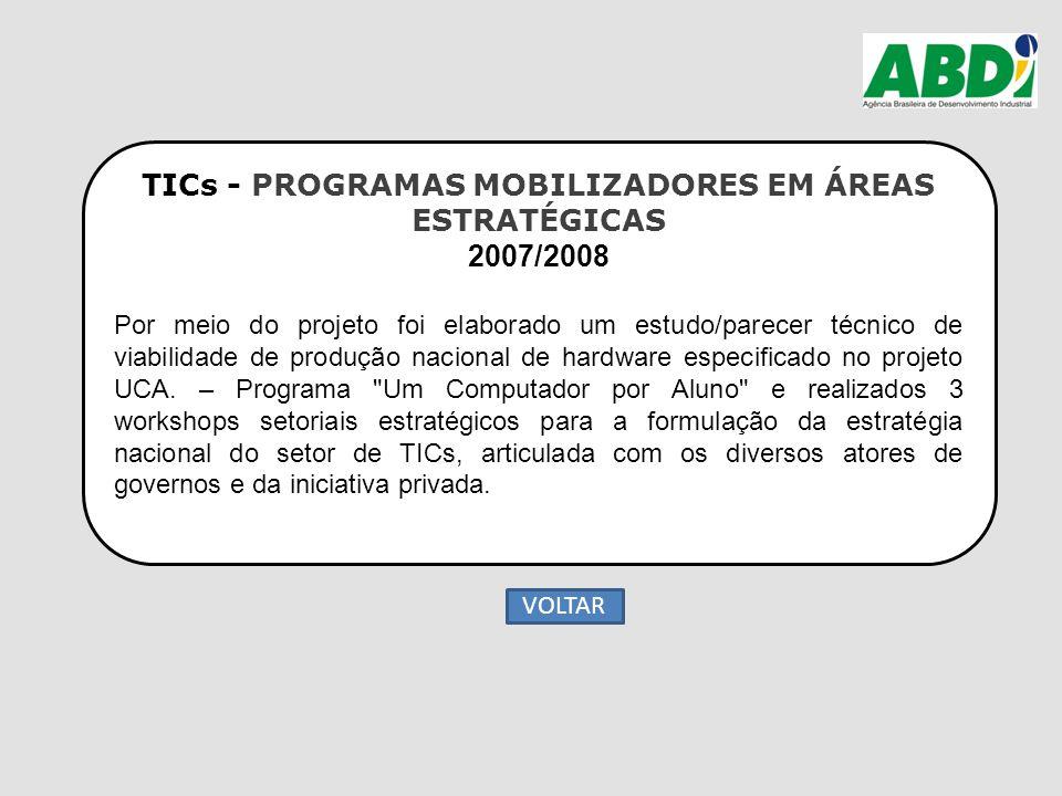 TICs - PROGRAMAS MOBILIZADORES EM ÁREAS ESTRATÉGICAS 2007/2008 Por meio do projeto foi elaborado um estudo/parecer técnico de viabilidade de produção
