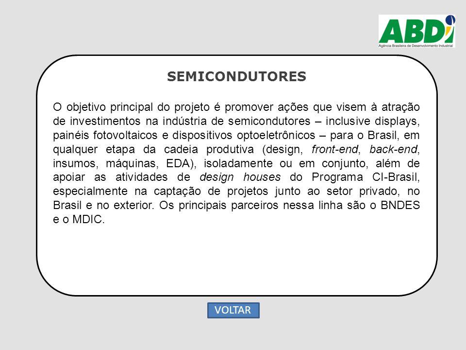 SEMICONDUTORES O objetivo principal do projeto é promover ações que visem à atração de investimentos na indústria de semicondutores – inclusive displa