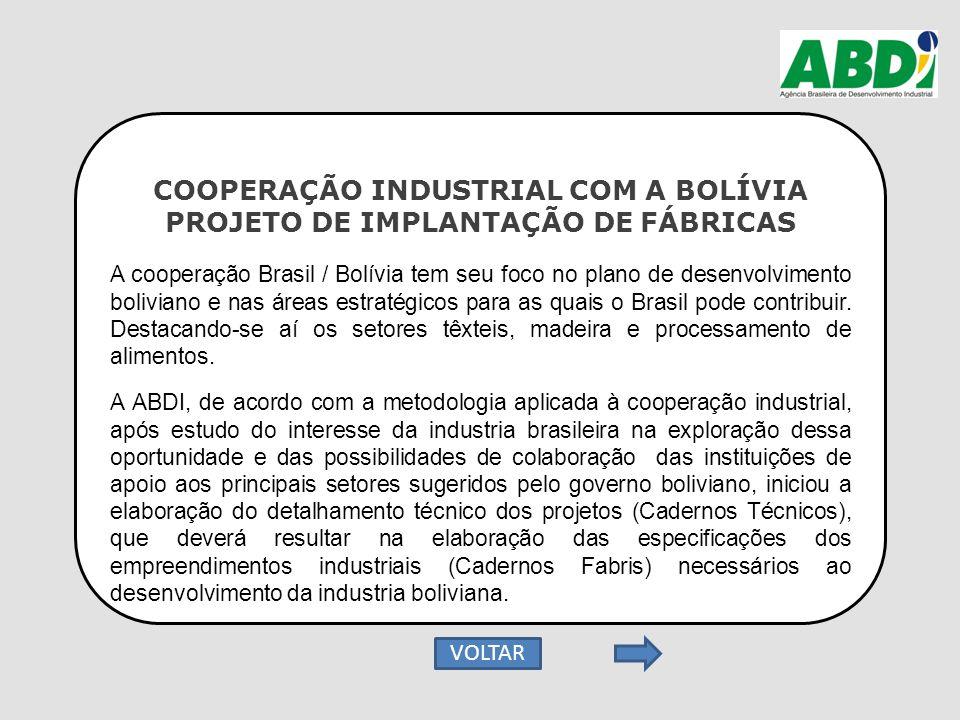 COOPERAÇÃO INDUSTRIAL COM A BOLÍVIA PROJETO DE IMPLANTAÇÃO DE FÁBRICAS A cooperação Brasil / Bolívia tem seu foco no plano de desenvolvimento bolivian