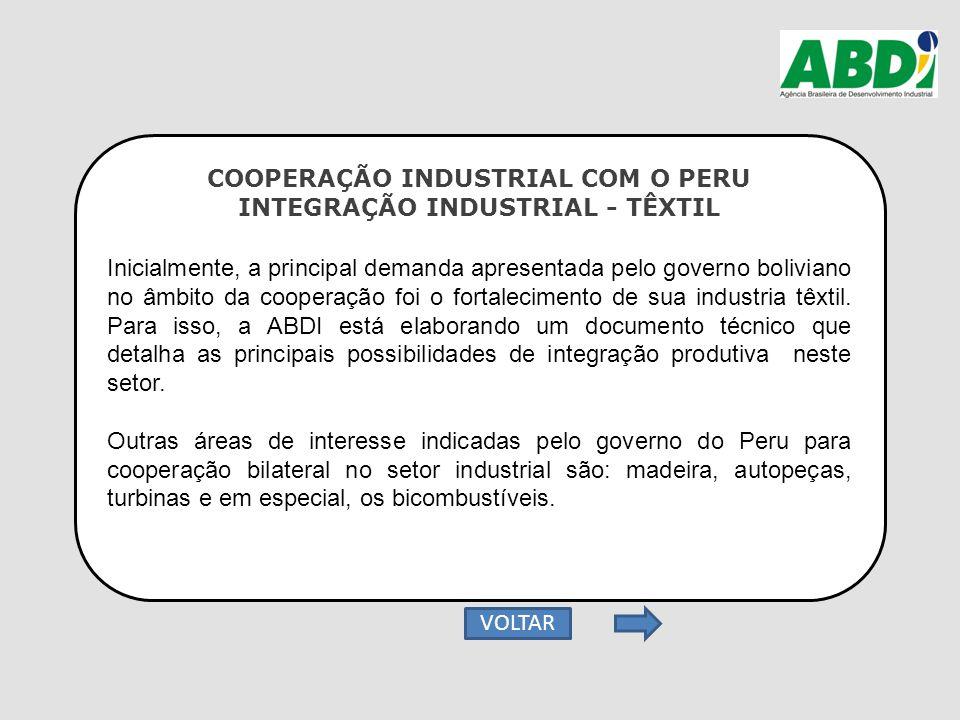 COOPERAÇÃO INDUSTRIAL COM O PERU INTEGRAÇÃO INDUSTRIAL - TÊXTIL Inicialmente, a principal demanda apresentada pelo governo boliviano no âmbito da coop