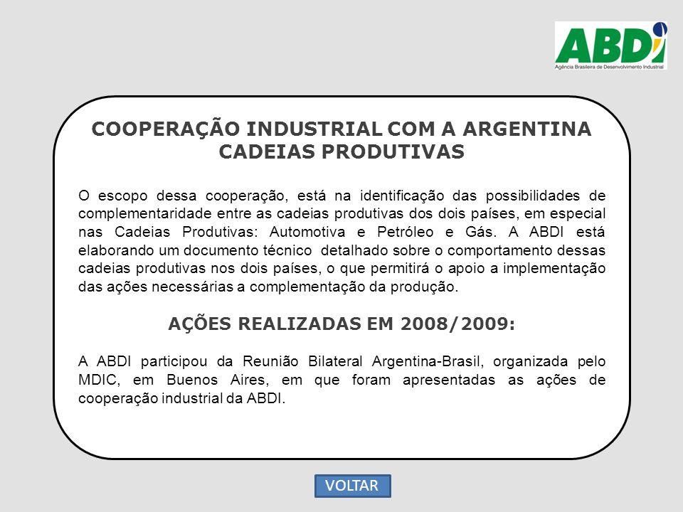 COOPERAÇÃO INDUSTRIAL COM A ARGENTINA CADEIAS PRODUTIVAS O escopo dessa cooperação, está na identificação das possibilidades de complementaridade entr