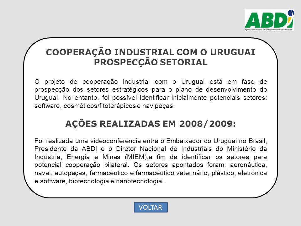 COOPERAÇÃO INDUSTRIAL COM O URUGUAI PROSPECÇÃO SETORIAL O projeto de cooperação industrial com o Uruguai está em fase de prospecção dos setores estrat