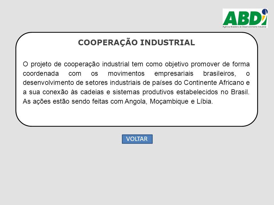 COOPERAÇÃO INDUSTRIAL O projeto de cooperação industrial tem como objetivo promover de forma coordenada com os movimentos empresariais brasileiros, o