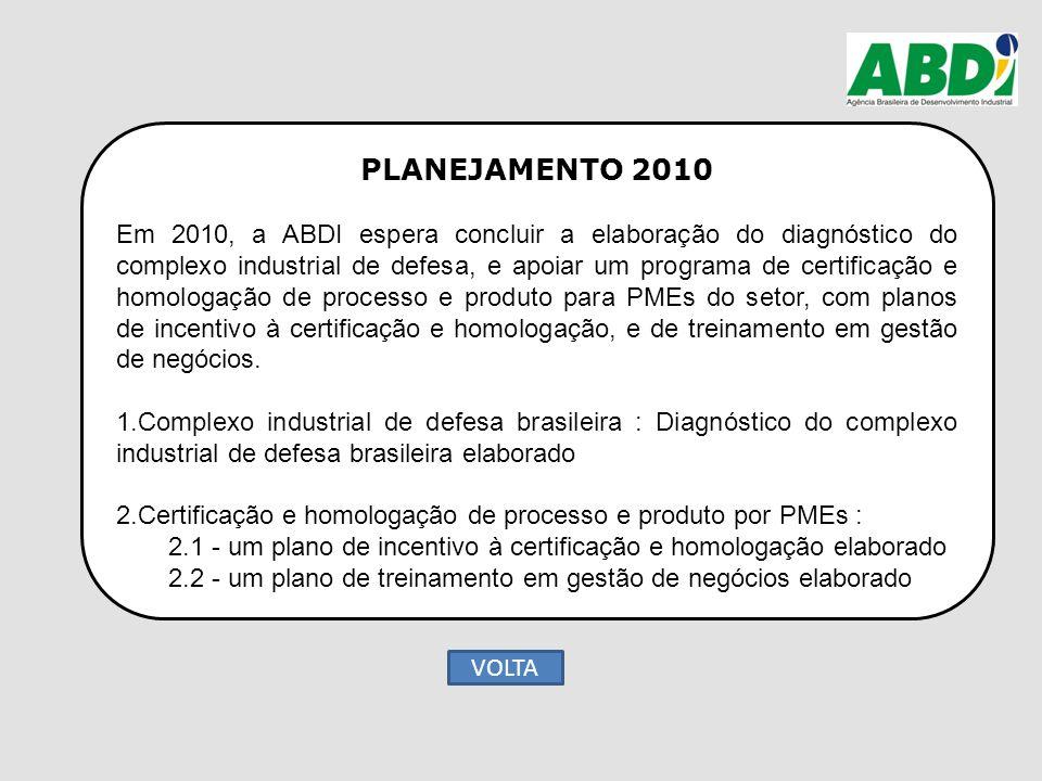 PLANEJAMENTO 2010 Em 2010, a ABDI espera concluir a elaboração do diagnóstico do complexo industrial de defesa, e apoiar um programa de certificação e