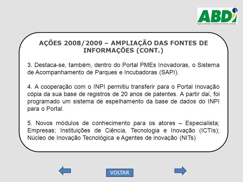 AÇÕES 2008/2009 – AMPLIAÇÃO DAS FONTES DE INFORMAÇÕES (CONT.) 3. Destaca-se, também, dentro do Portal PMEs Inovadoras, o Sistema de Acompanhamento de
