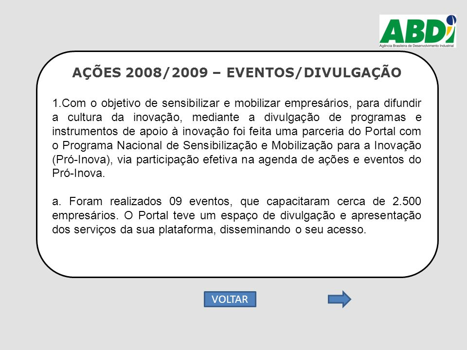 AÇÕES 2008/2009 – EVENTOS/DIVULGAÇÃO 1.Com o objetivo de sensibilizar e mobilizar empresários, para difundir a cultura da inovação, mediante a divulga