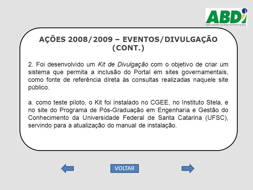 AÇÕES 2008/2009 – EVENTOS/DIVULGAÇÃO (CONT.) 2. Foi desenvolvido um Kit de Divulgação com o objetivo de criar um sistema que permita a inclusão do Por