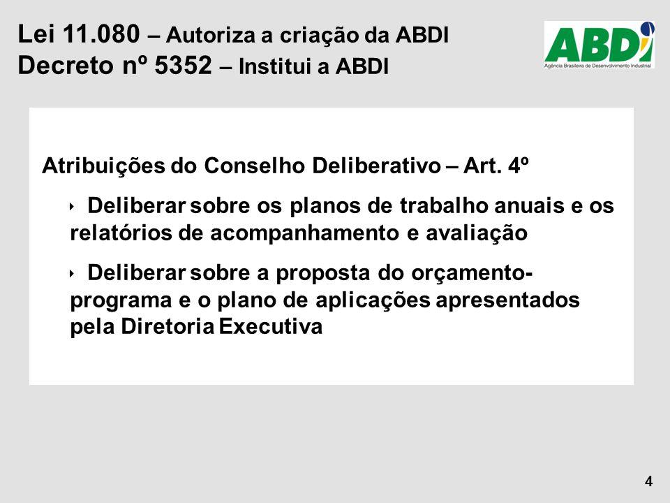 4 Atribuições do Conselho Deliberativo – Art. 4º  Deliberar sobre os planos de trabalho anuais e os relatórios de acompanhamento e avaliação  Delibe