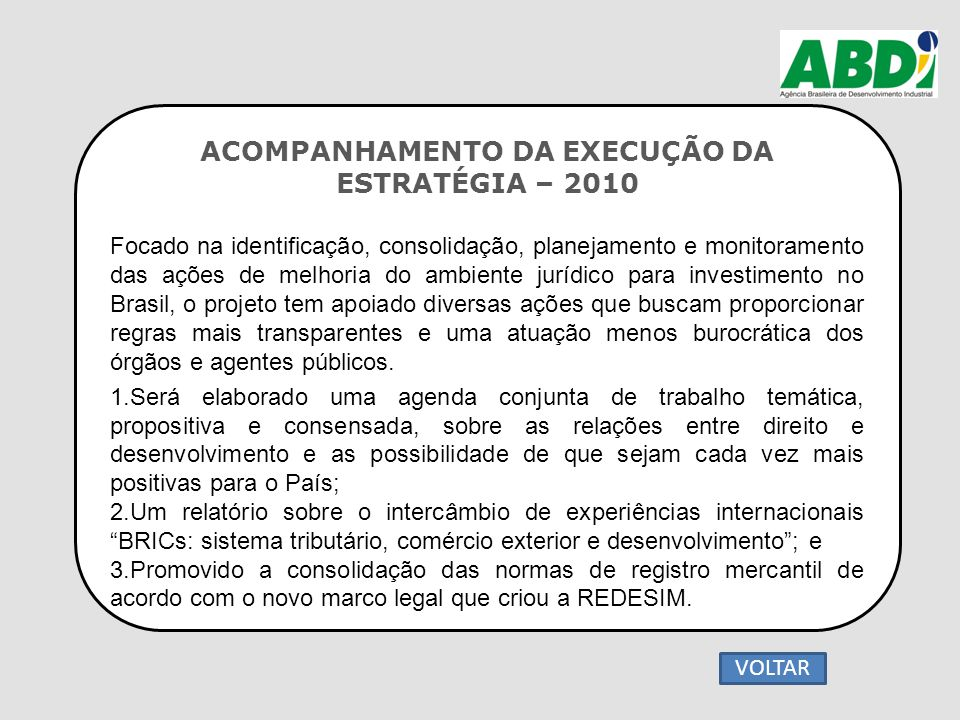 ACOMPANHAMENTO DA EXECUÇÃO DA ESTRATÉGIA – 2010 Focado na identificação, consolidação, planejamento e monitoramento das ações de melhoria do ambiente