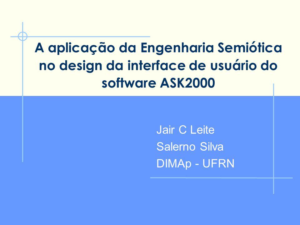 A aplicação da Engenharia Semiótica no design da interface de usuário do software ASK2000 Jair C Leite Salerno Silva DIMAp - UFRN
