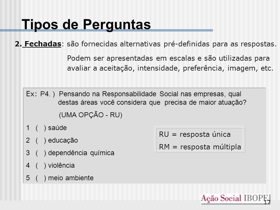17 2. Fechadas: são fornecidas alternativas pré-definidas para as respostas. Podem ser apresentadas em escalas e são utilizadas para avaliar a aceitaç