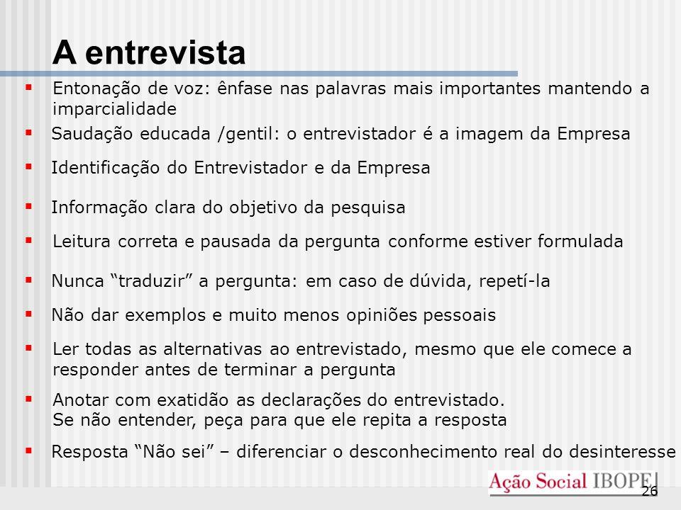 26 A entrevista  Saudação educada /gentil: o entrevistador é a imagem da Empresa  Leitura correta e pausada da pergunta conforme estiver formulada 