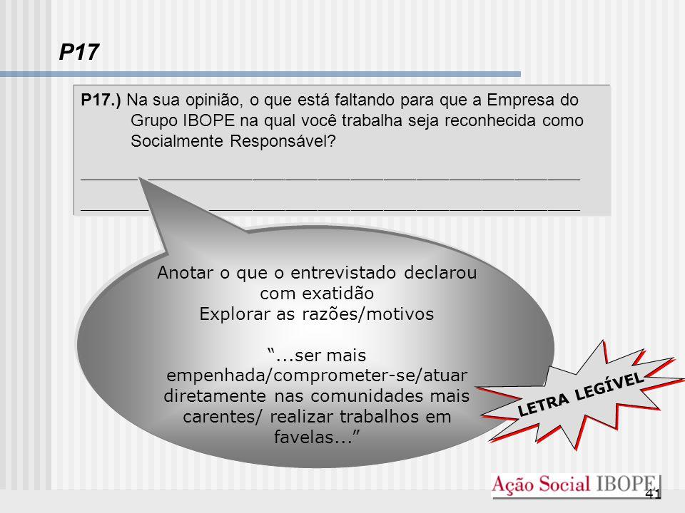 41 P17 P17.) Na sua opinião, o que está faltando para que a Empresa do Grupo IBOPE na qual você trabalha seja reconhecida como Socialmente Responsável