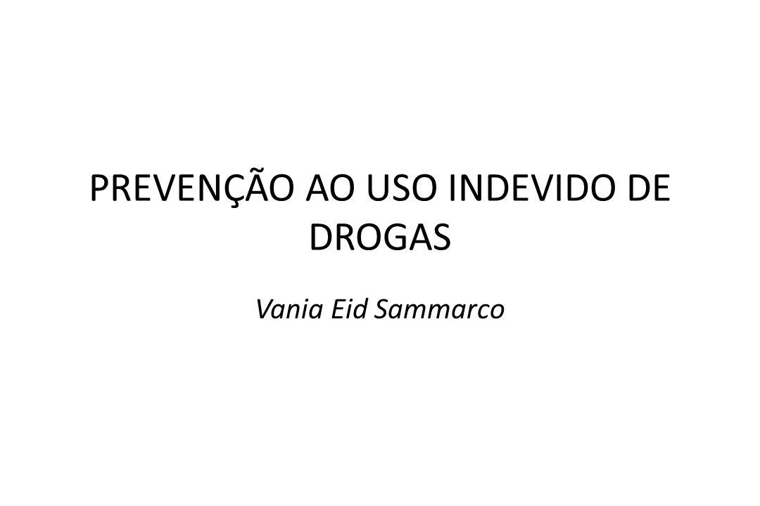 PREVENÇÃO AO USO INDEVIDO DE DROGAS Vania Eid Sammarco