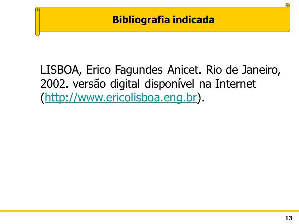 13 Bibliografia indicada LISBOA, Erico Fagundes Anicet. Rio de Janeiro, 2002. versão digital disponível na Internet (http://www.ericolisboa.eng.br).ht