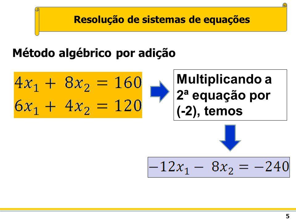 6 Resolução de sistemas de equações Método algébrico por adição Somando as 2 equações, temos