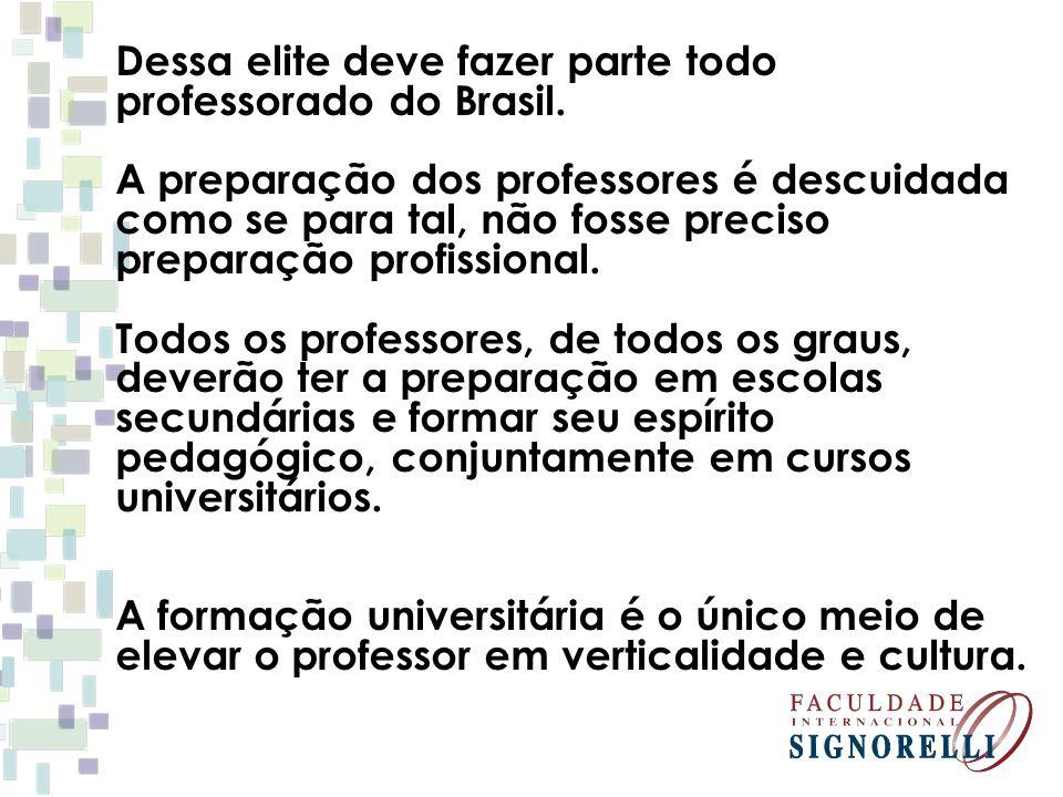 Dessa elite deve fazer parte todo professorado do Brasil. A preparação dos professores é descuidada como se para tal, não fosse preciso preparação pro
