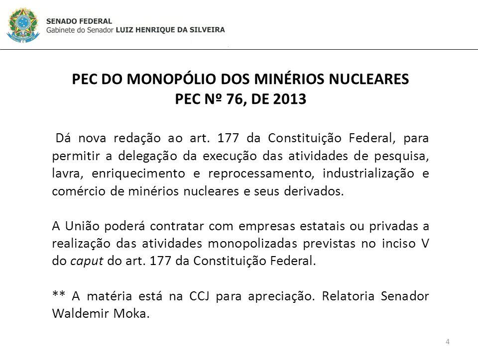 4 PEC DO MONOPÓLIO DOS MINÉRIOS NUCLEARES PEC Nº 76, DE 2013 Dá nova redação ao art.