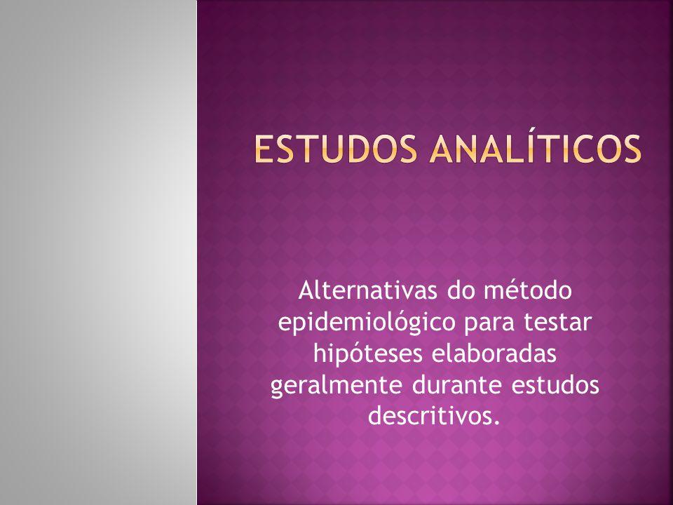 Alternativas do método epidemiológico para testar hipóteses elaboradas geralmente durante estudos descritivos.
