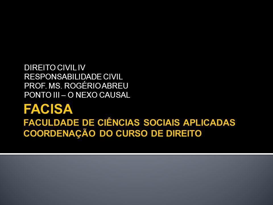 DIREITO CIVIL IV RESPONSABILIDADE CIVIL PROF. MS. ROGÉRIO ABREU PONTO III – O NEXO CAUSAL