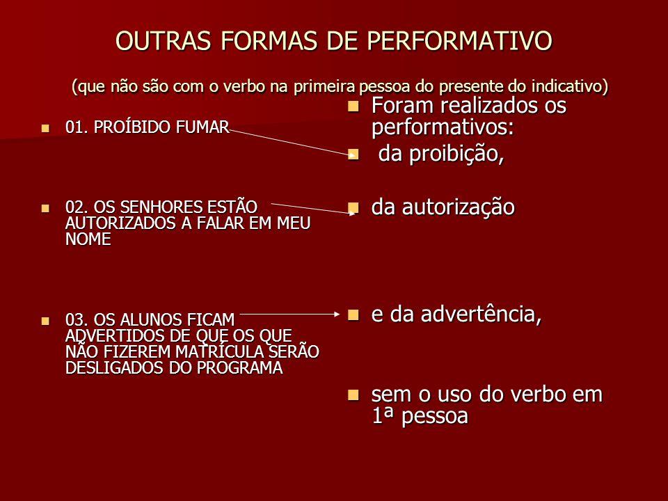 OUTRAS FORMAS DE PERFORMATIVO (que não são com o verbo na primeira pessoa do presente do indicativo) 01. PROÍBIDO FUMAR 01. PROÍBIDO FUMAR 02. OS SENH