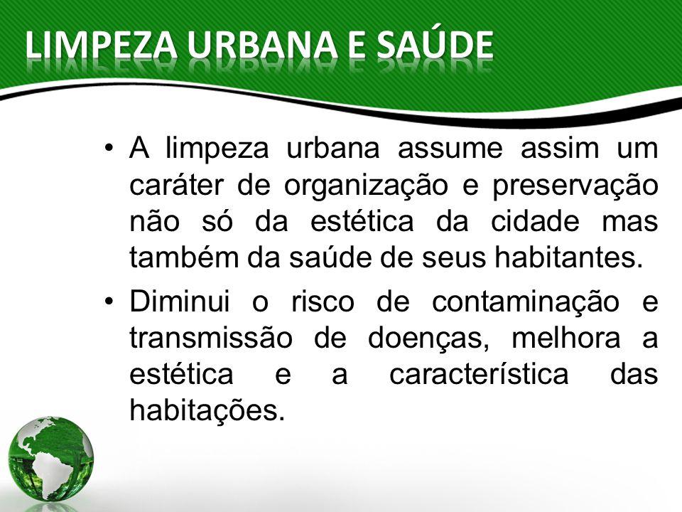 A limpeza urbana assume assim um caráter de organização e preservação não só da estética da cidade mas também da saúde de seus habitantes. Diminui o r