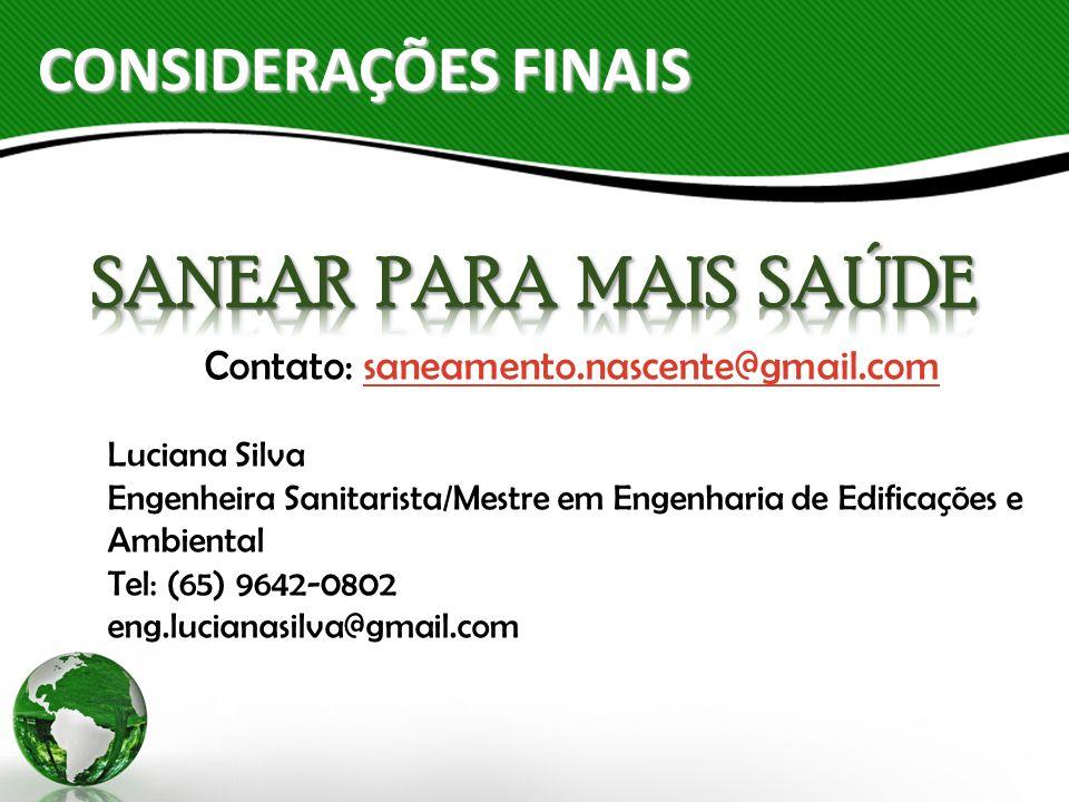 CONSIDERAÇÕES FINAIS Contato: saneamento.nascente@gmail.comsaneamento.nascente@gmail.com Luciana Silva Engenheira Sanitarista/Mestre em Engenharia de