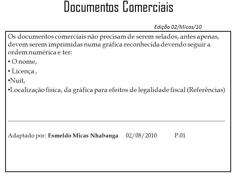 Documentos Comerciais Edição 02/Micas/10 Os documentos comerciais não precisam de serem selados, antes apenas, devem serem imprimidas numa gráfica rec