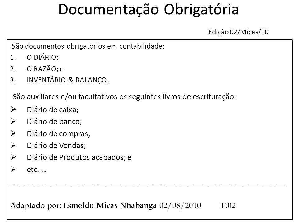 Documentação Obrigatória Edição 02/Micas/10 São documentos obrigatórios em contabilidade: 1.O DIÁRIO; 2.O RAZÃO; e 3.INVENTÁRIO & BALANÇO. São auxilia