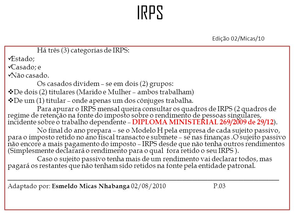 IRPS Edição 02/Micas/10 Há três (3) categorias de IRPS: Estado; Casado; e Não casado. Os casados dividem – se em dois (2) grupos:  De dois (2) titula