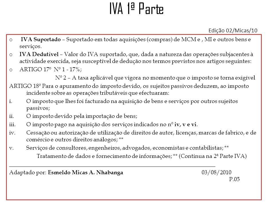 IVA 1ª Parte Edição 02/Micas/10 o IVA Suportado – Suportado em todas aquisições (compras) de MCM e, MI e outros bens e serviços. o IVA Dedutível – Val