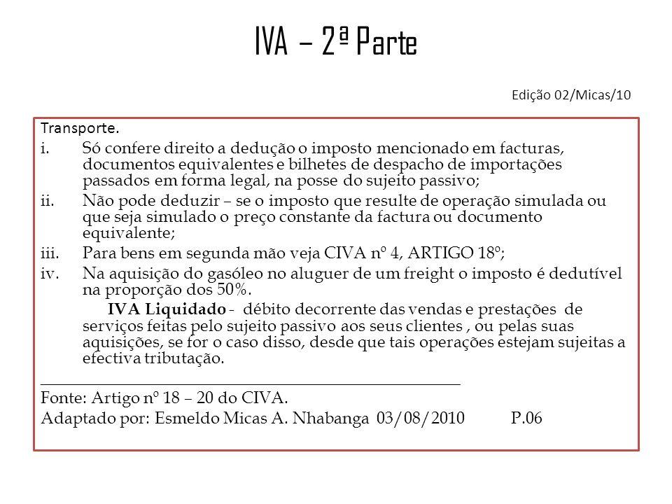 IVA – 2ª Parte Edição 02/Micas/10 Transporte. i.Só confere direito a dedução o imposto mencionado em facturas, documentos equivalentes e bilhetes de d