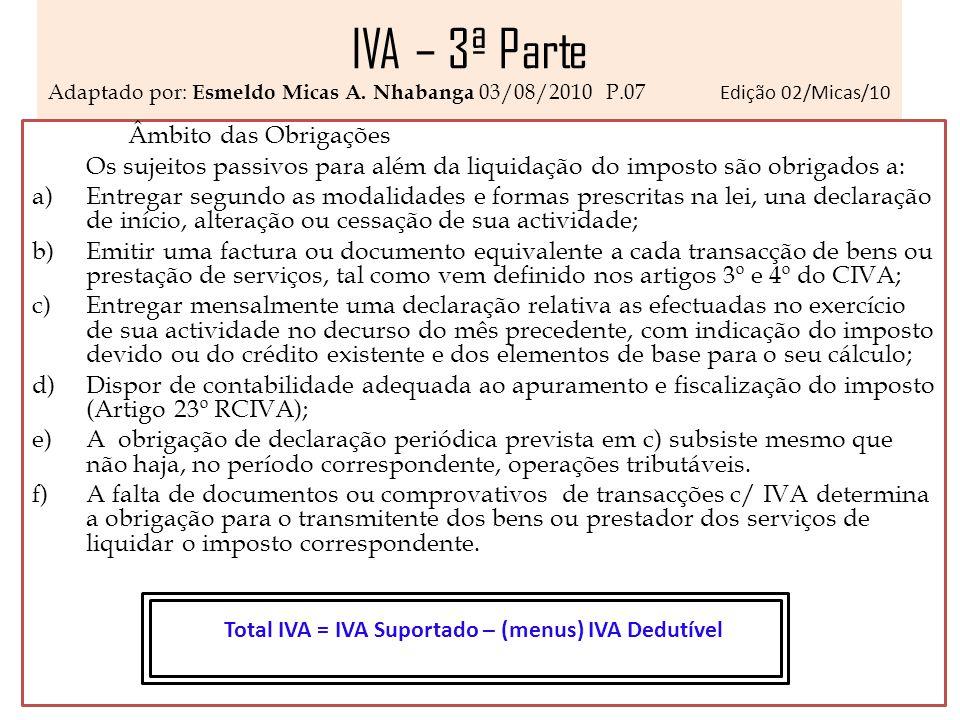 IVA – 3ª Parte Adaptado por: Esmeldo Micas A. Nhabanga 03/08/2010 P.07 Edição 02/Micas/10 Âmbito das Obrigações Os sujeitos passivos para além da liqu