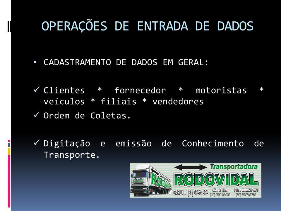 OPERAÇÕES DE ENTRADA DE DADOS  CADASTRAMENTO DE DADOS EM GERAL: Clientes * fornecedor * motoristas * veículos * filiais * vendedores Ordem de Coletas.