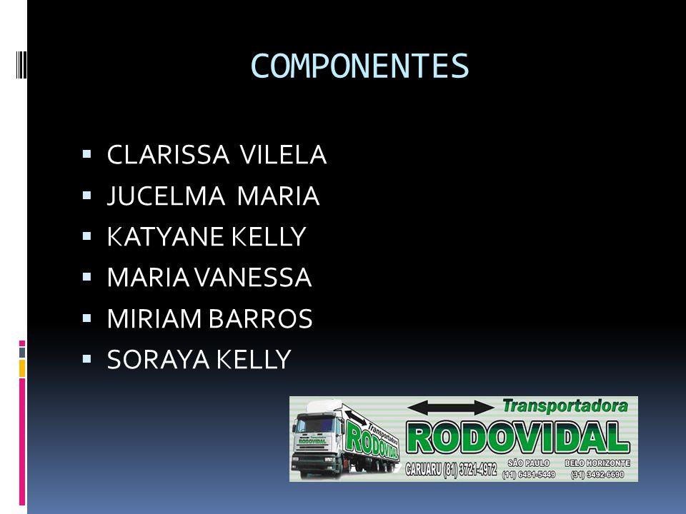 COMPONENTES  CLARISSA VILELA  JUCELMA MARIA  KATYANE KELLY  MARIA VANESSA  MIRIAM BARROS  SORAYA KELLY