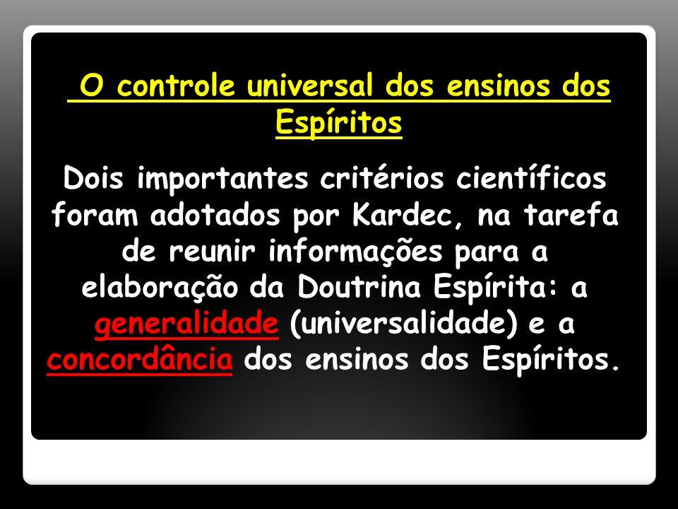 Dois importantes critérios científicos foram adotados por Kardec, na tarefa de reunir informações para a elaboração da Doutrina Espírita: a generalidade (universalidade) e a concordância dos ensinos dos Espíritos.