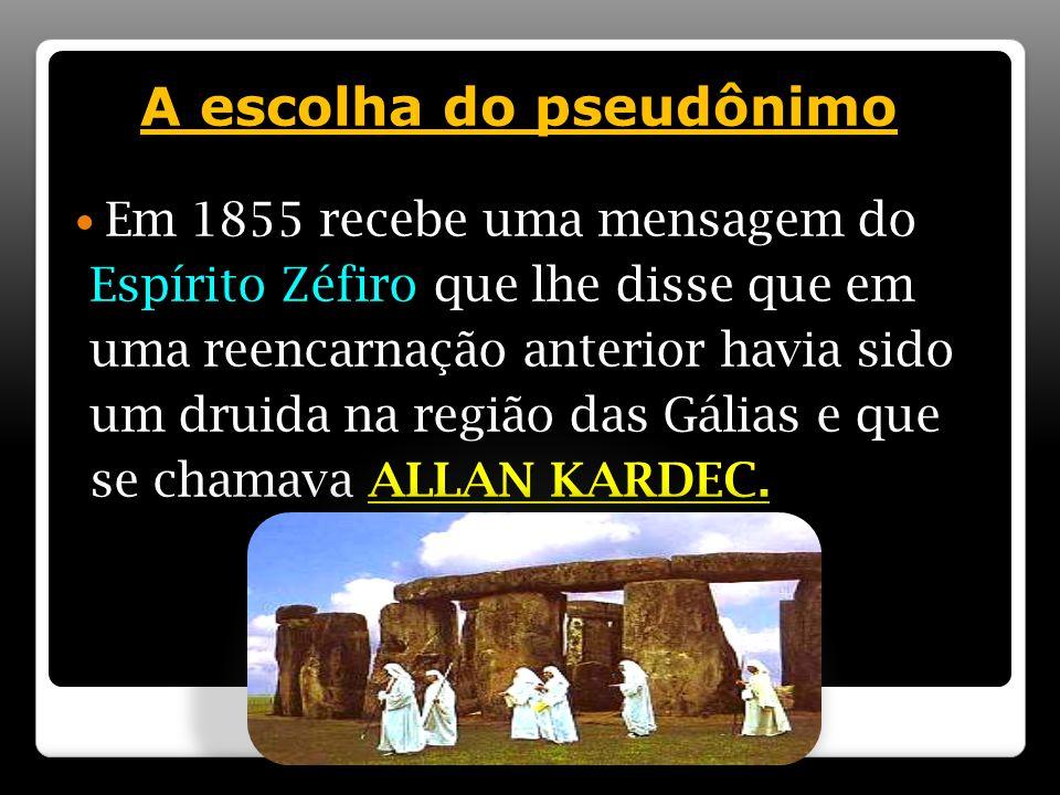 A escolha do pseudônimo Em 1855 recebe uma mensagem do Espírito Zéfiro que lhe disse que em uma reencarnação anterior havia sido um druida na região das Gálias e que se chamava ALLAN KARDEC.